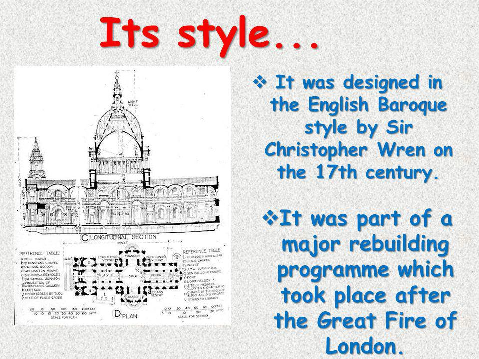 Its style... It was designed in the English Baroque style by Sir Christopher Wren on the 17th century.