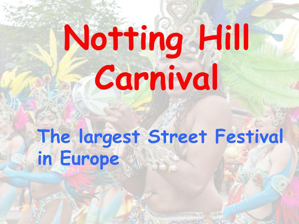 Notting Hill Carnival The largest Street Festival in Europe