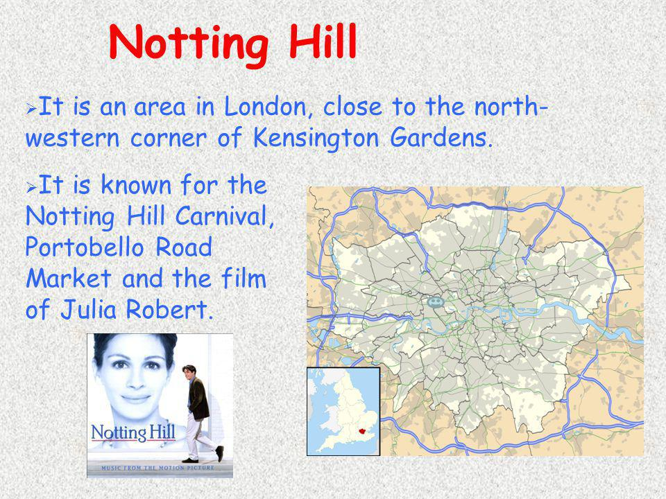 Notting Hill It is an area in London, close to the north-western corner of Kensington Gardens.