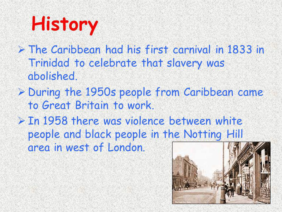 History The Caribbean had his first carnival in 1833 in Trinidad to celebrate that slavery was abolished.
