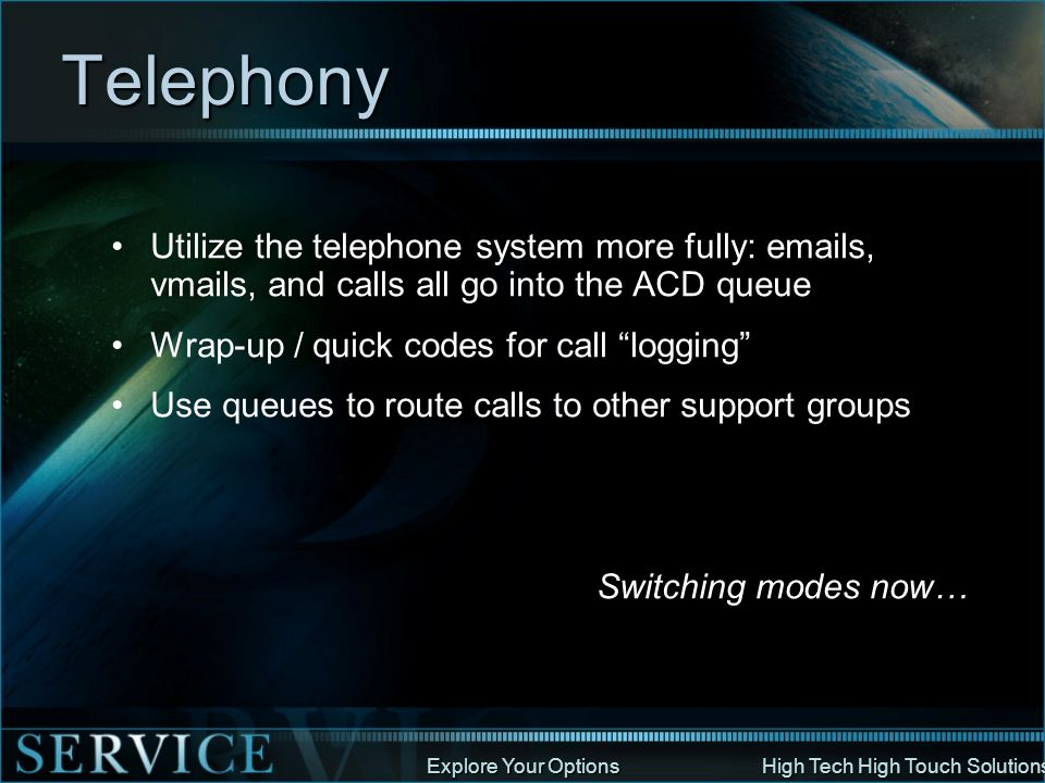 Telephony Utilize the telephone system more fully: emails, vmails, and calls all go into the ACD queue.