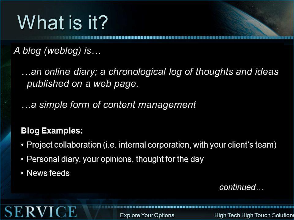 What is it A blog (weblog) is…