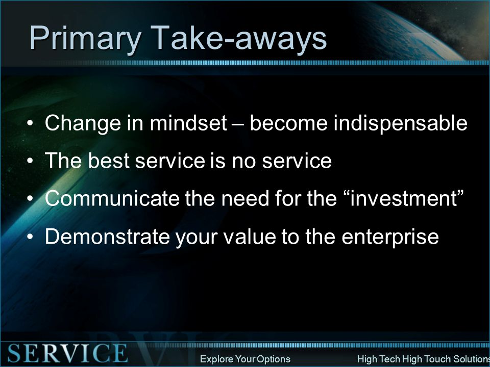 Primary Take-aways Change in mindset – become indispensable
