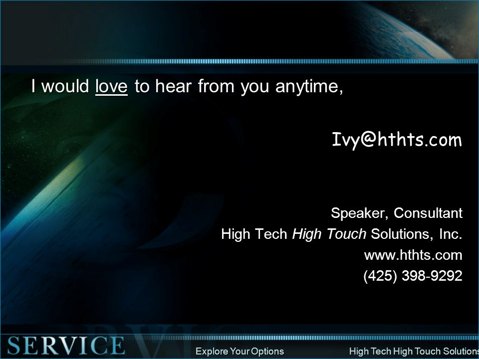 I would love to hear from you anytime, Ivy@hthts.com