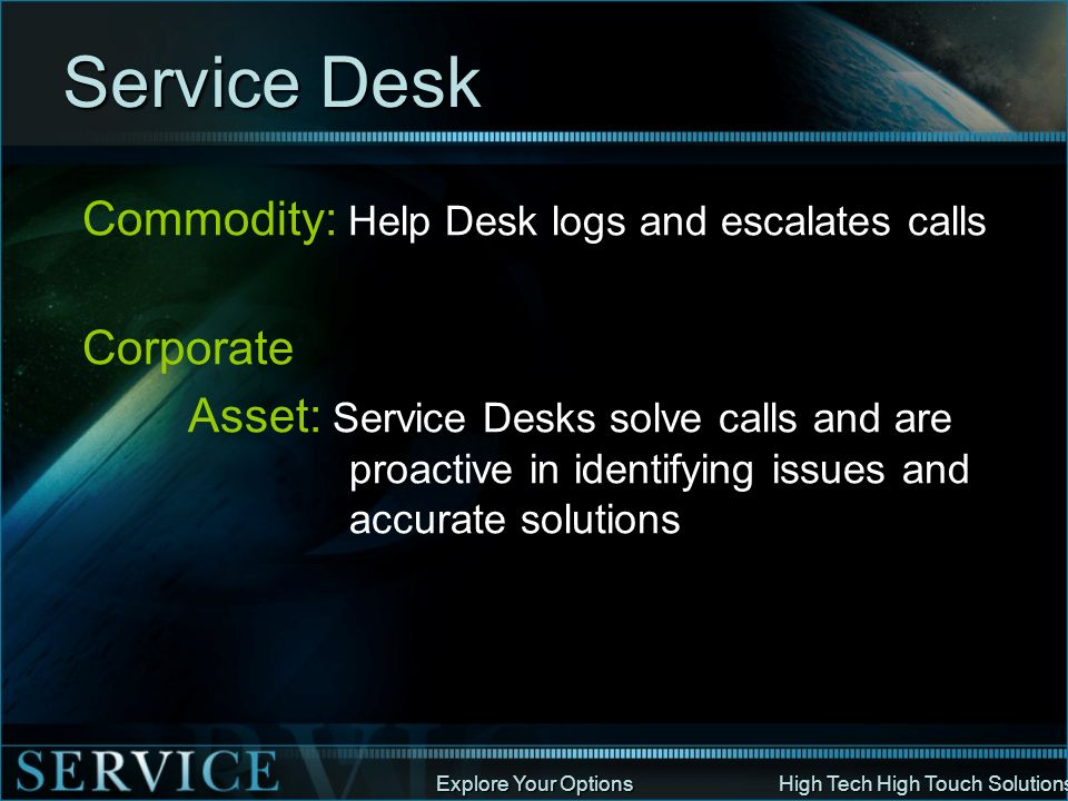 Service Desk Commodity: Help Desk logs and escalates calls Corporate