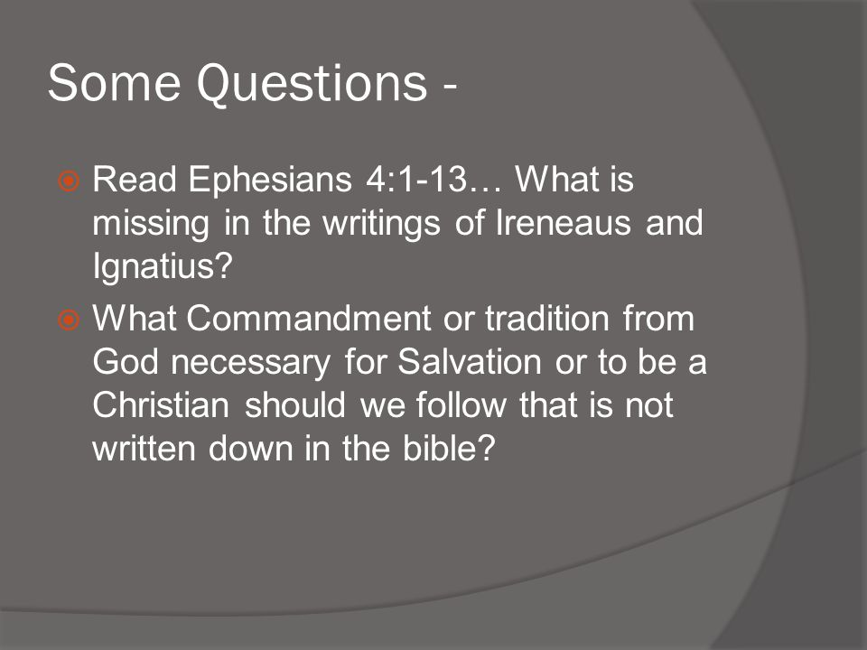 Some Questions - Read Ephesians 4:1-13… What is missing in the writings of Ireneaus and Ignatius
