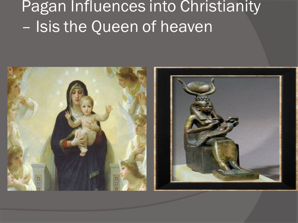 Pagan Influences into Christianity – Isis the Queen of heaven