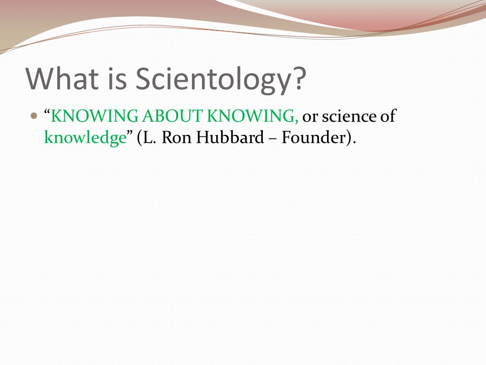 What is Scientology KNOWING ABOUT KNOWING, or science of knowledge (L. Ron Hubbard – Founder).