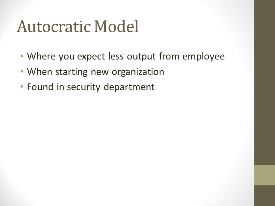 Autocratic Model Where you expect less output from employee