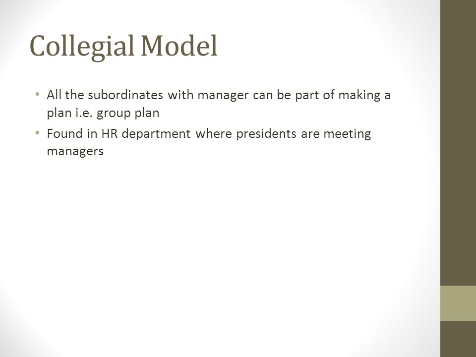 Collegial Model All the subordinates with manager can be part of making a plan i.e. group plan.