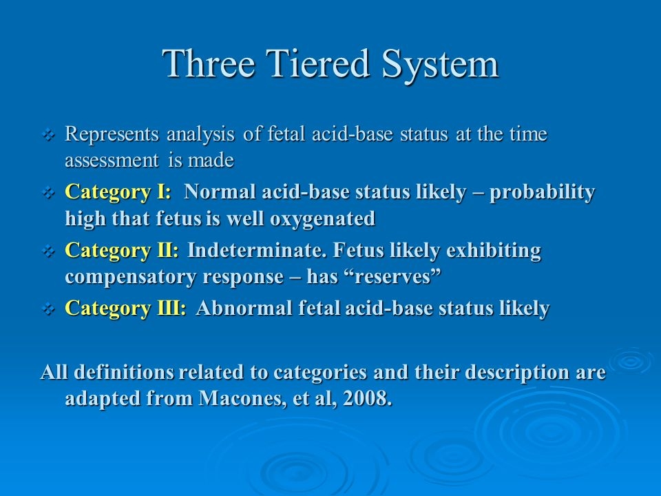 Three Tiered System Represents analysis of fetal acid-base status at the time assessment is made.