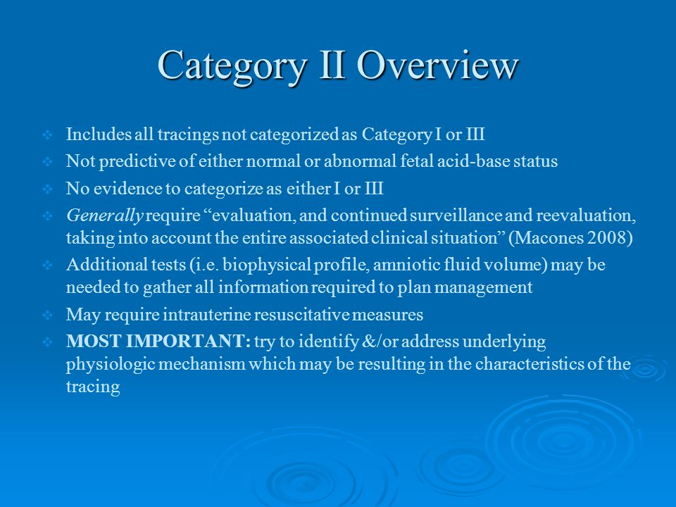 Category II Overview Includes all tracings not categorized as Category I or III. Not predictive of either normal or abnormal fetal acid-base status.
