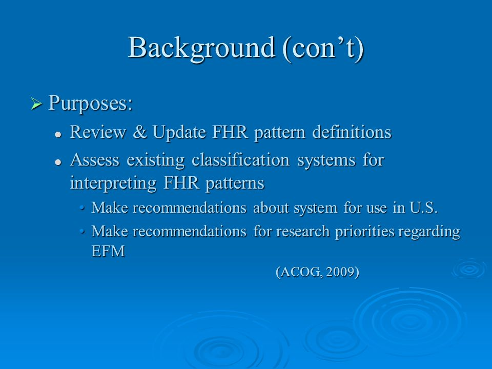 Background (con't) Purposes: Review & Update FHR pattern definitions