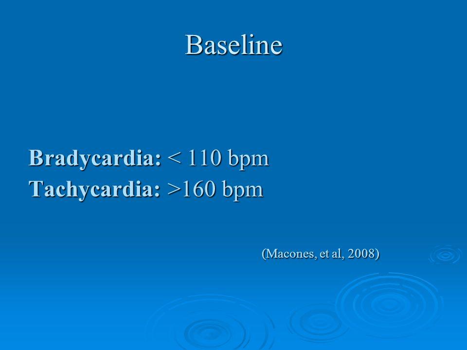 Baseline Bradycardia: < 110 bpm Tachycardia: >160 bpm
