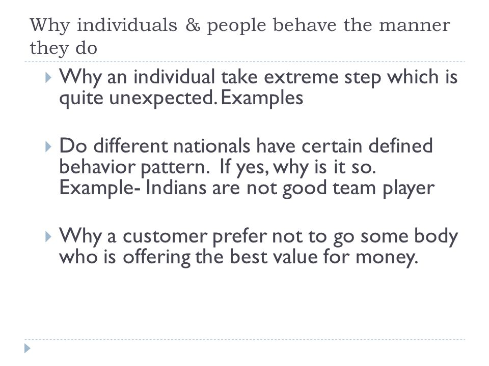Why individuals & people behave the manner they do