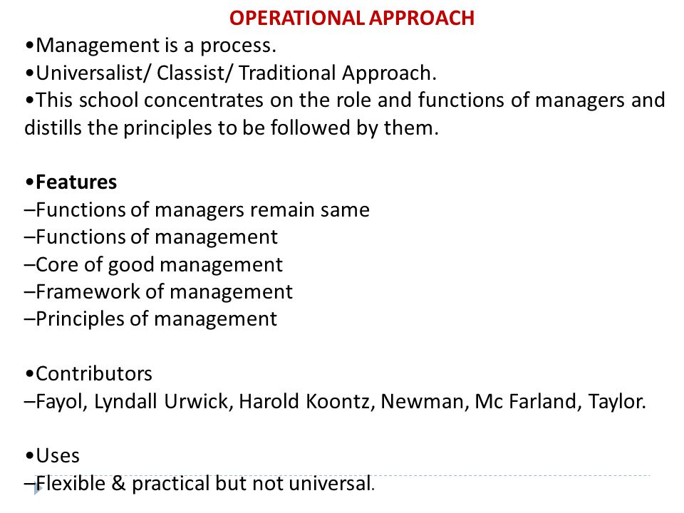 OPERATIONAL APPROACH •Management is a process. •Universalist/ Classist/ Traditional Approach.