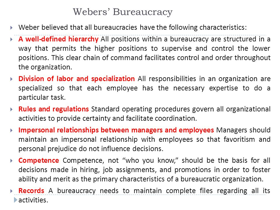 Webers' Bureaucracy Weber believed that all bureaucracies have the following characteristics: