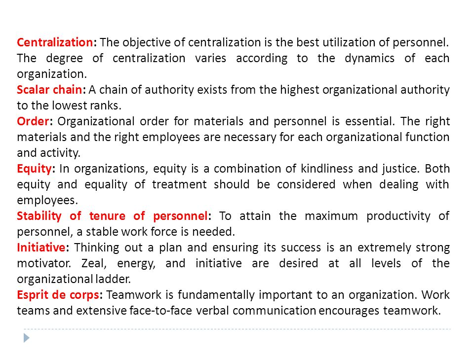Centralization: The objective of centralization is the best utilization of personnel. The degree of centralization varies according to the dynamics of each organization.