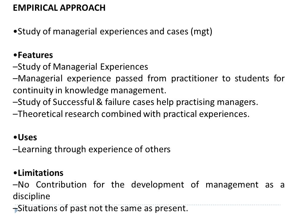 EMPIRICAL APPROACH •Study of managerial experiences and cases (mgt) •Features. –Study of Managerial Experiences.