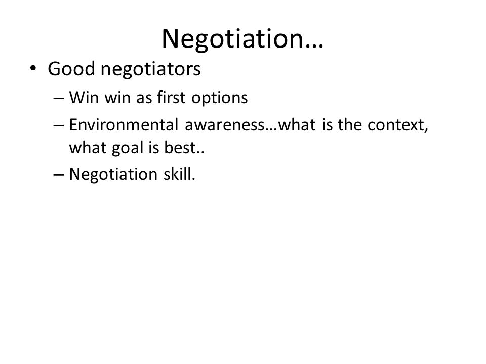 Negotiation… Good negotiators Win win as first options