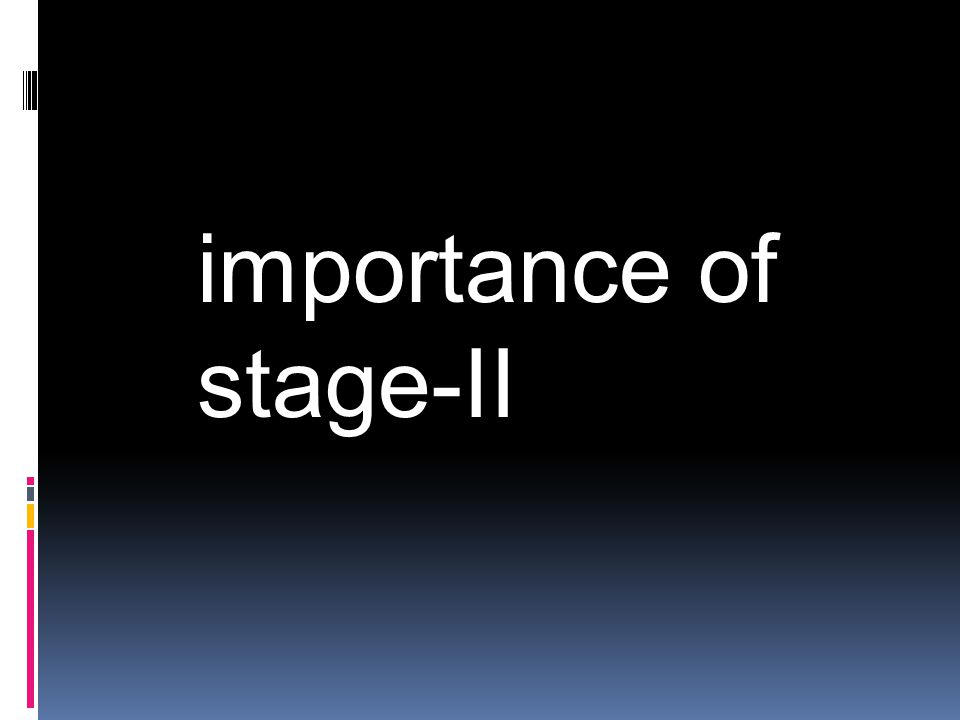 importance of stage-II