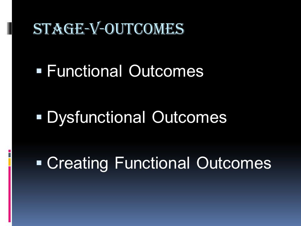 Stage-V-Outcomes Functional Outcomes Dysfunctional Outcomes Creating Functional Outcomes