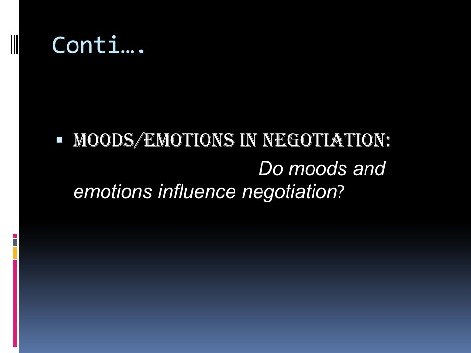 Conti…. Moods/Emotions in Negotiation: