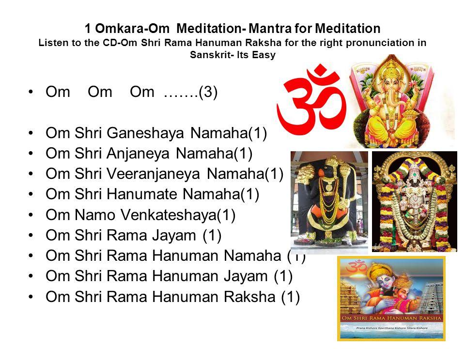 Om Shri Ganeshaya Namaha(1) Om Shri Anjaneya Namaha(1)