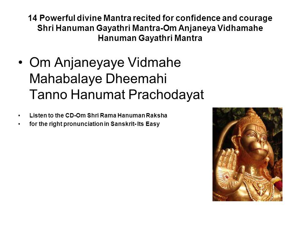 Om Anjaneyaye Vidmahe Mahabalaye Dheemahi Tanno Hanumat Prachodayat