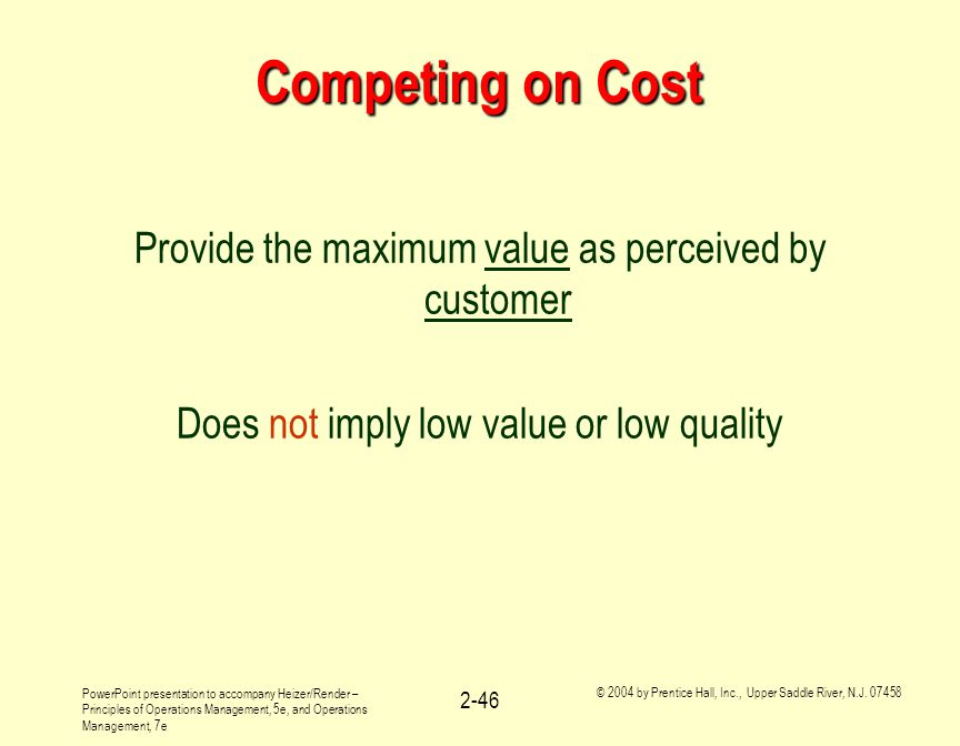 Competing on Cost Provide the maximum value as perceived by customer