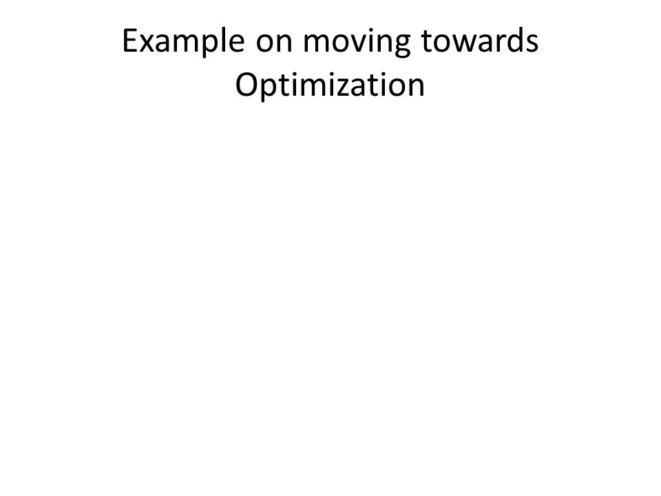 Example on moving towards Optimization