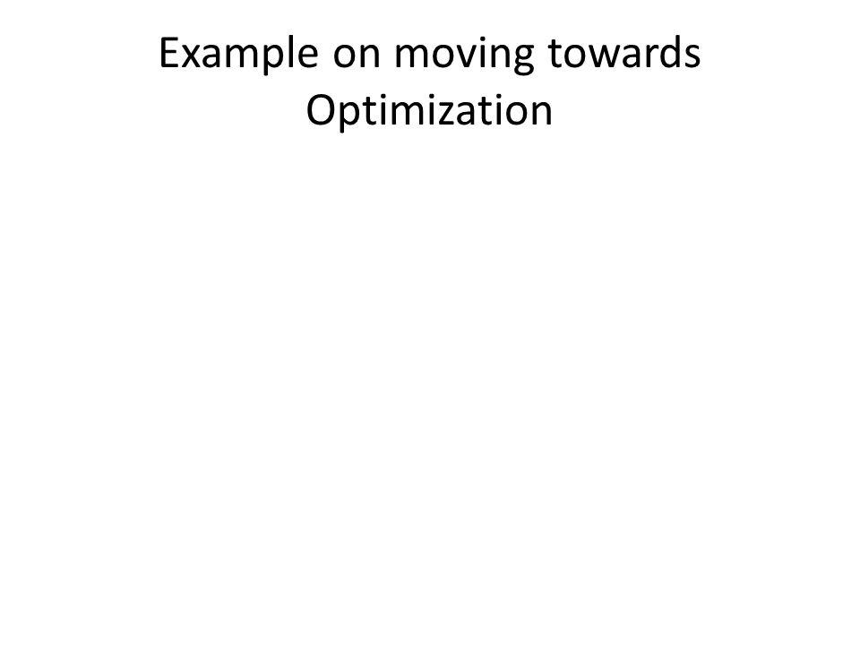 Example on moving towards Optimization