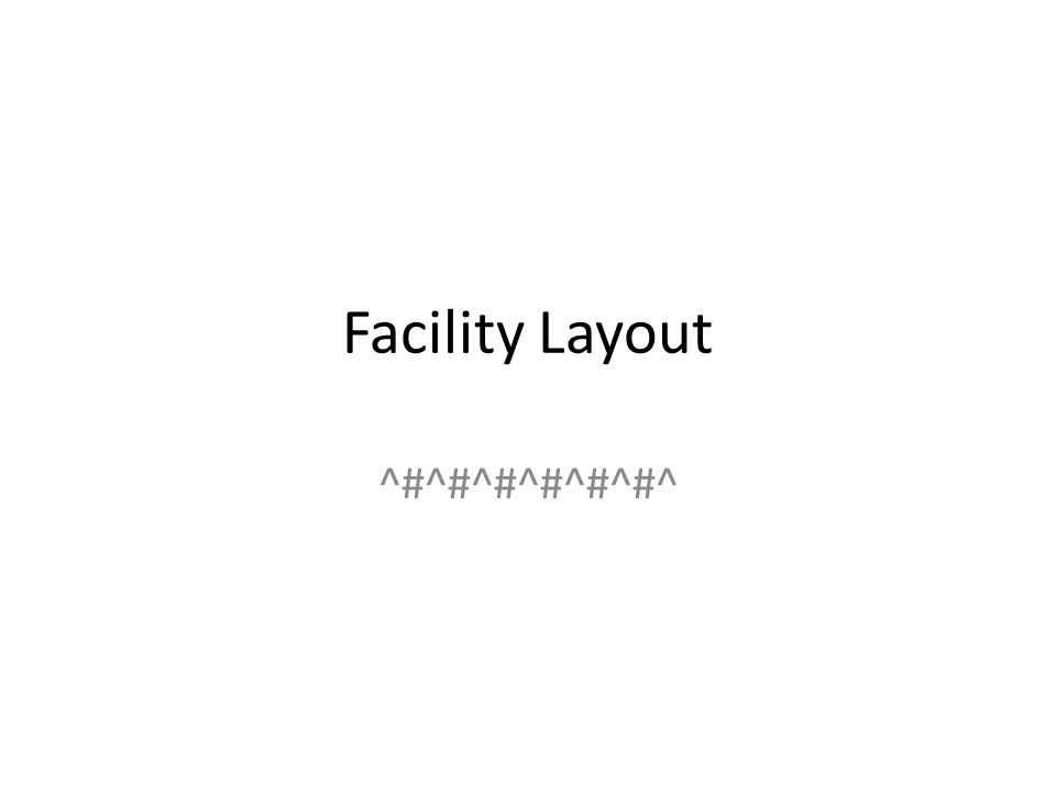 Facility Layout ^#^#^#^#^#^#^