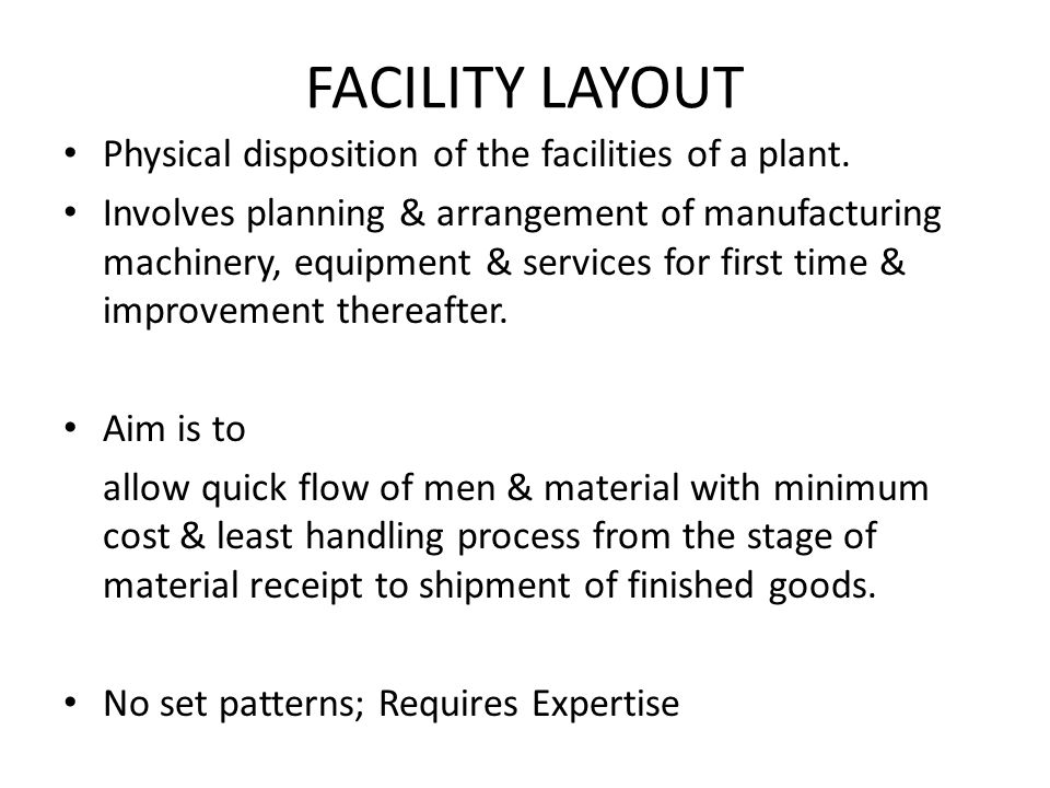 FACILITY LAYOUT Physical disposition of the facilities of a plant.