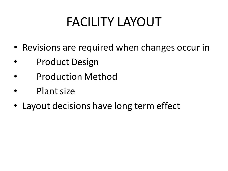 FACILITY LAYOUT Revisions are required when changes occur in