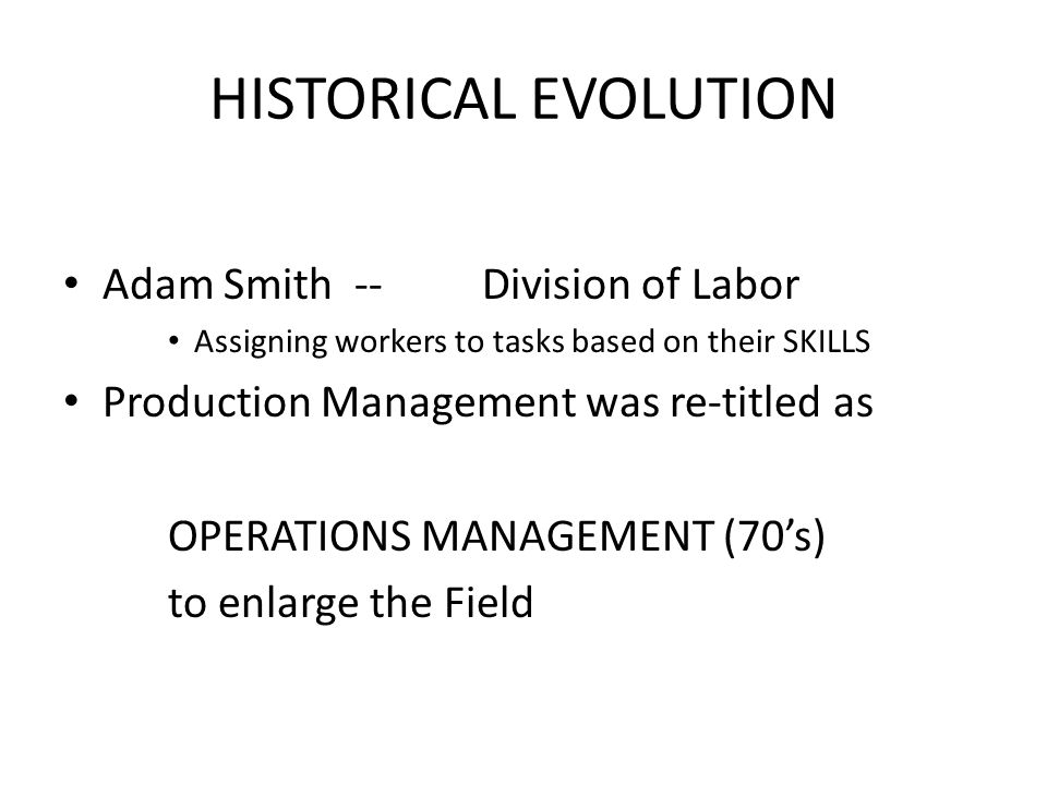 HISTORICAL EVOLUTION Adam Smith -- Division of Labor