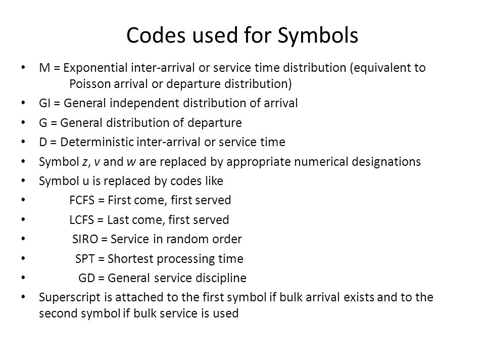 Codes used for Symbols M = Exponential inter-arrival or service time distribution (equivalent to Poisson arrival or departure distribution)