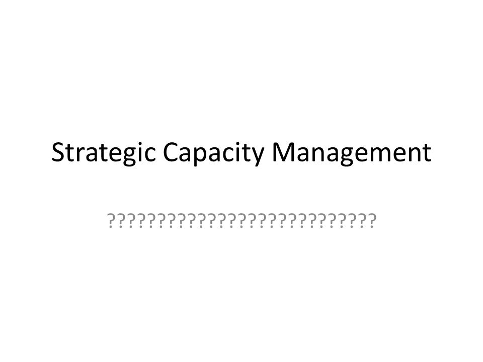 Strategic Capacity Management