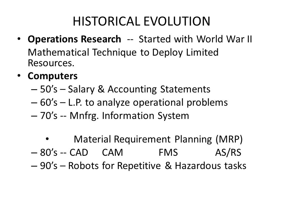 HISTORICAL EVOLUTION Operations Research -- Started with World War II