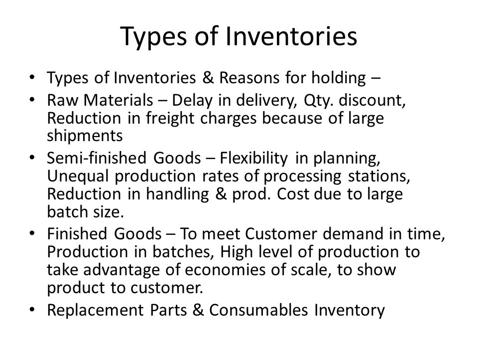 Types of Inventories Types of Inventories & Reasons for holding –