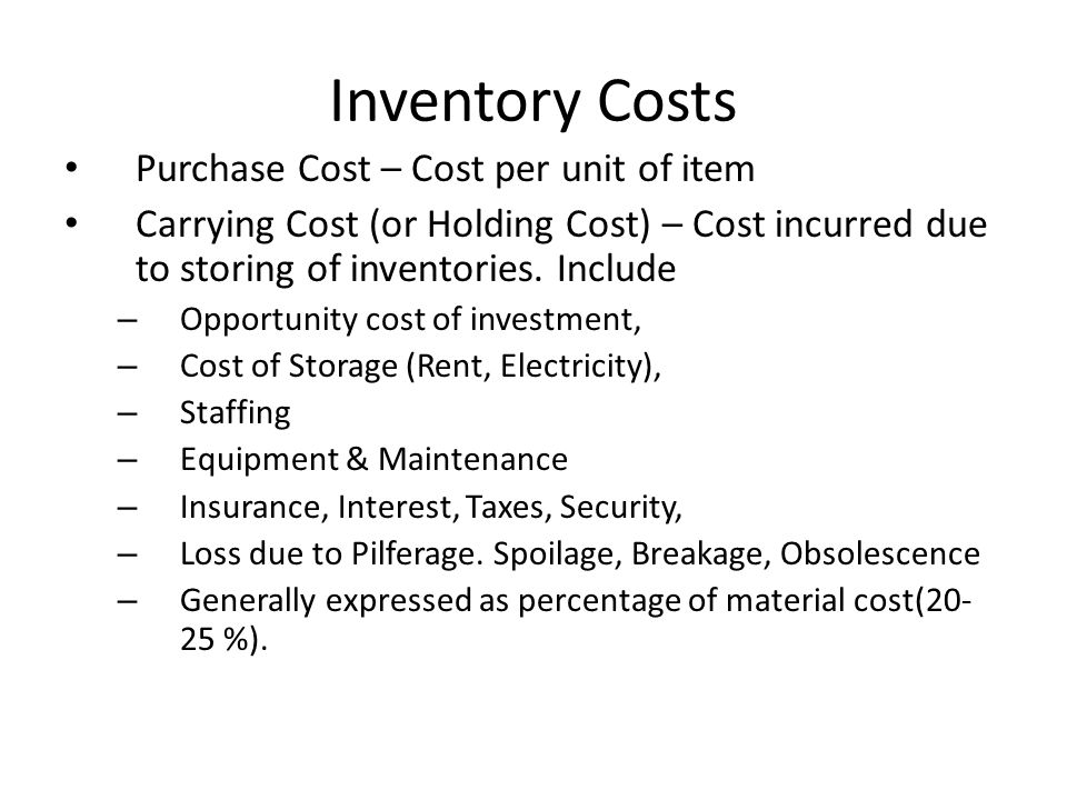 Inventory Costs Purchase Cost – Cost per unit of item