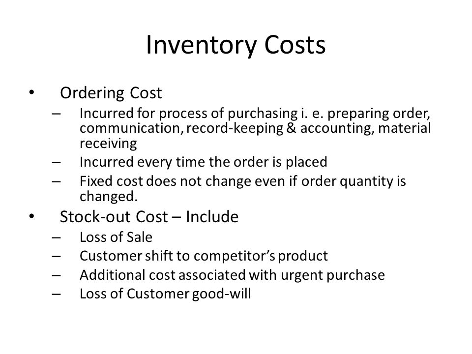 Inventory Costs Ordering Cost Stock-out Cost – Include