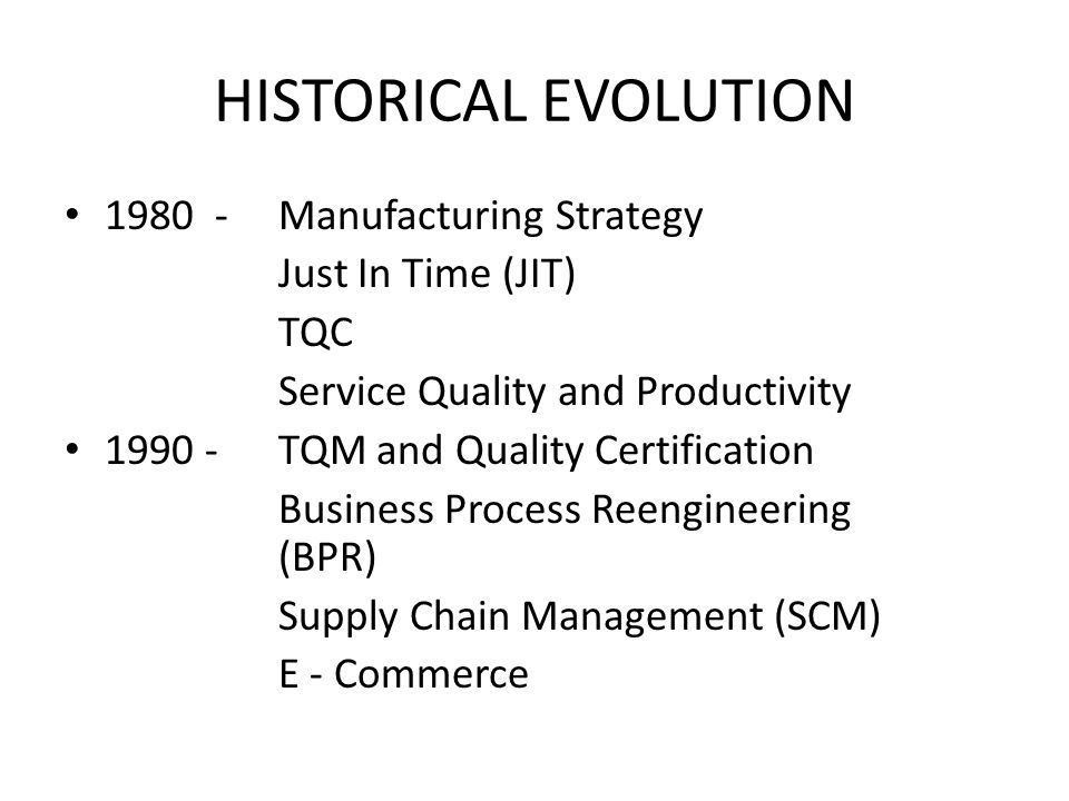 HISTORICAL EVOLUTION 1980 - Manufacturing Strategy Just In Time (JIT)