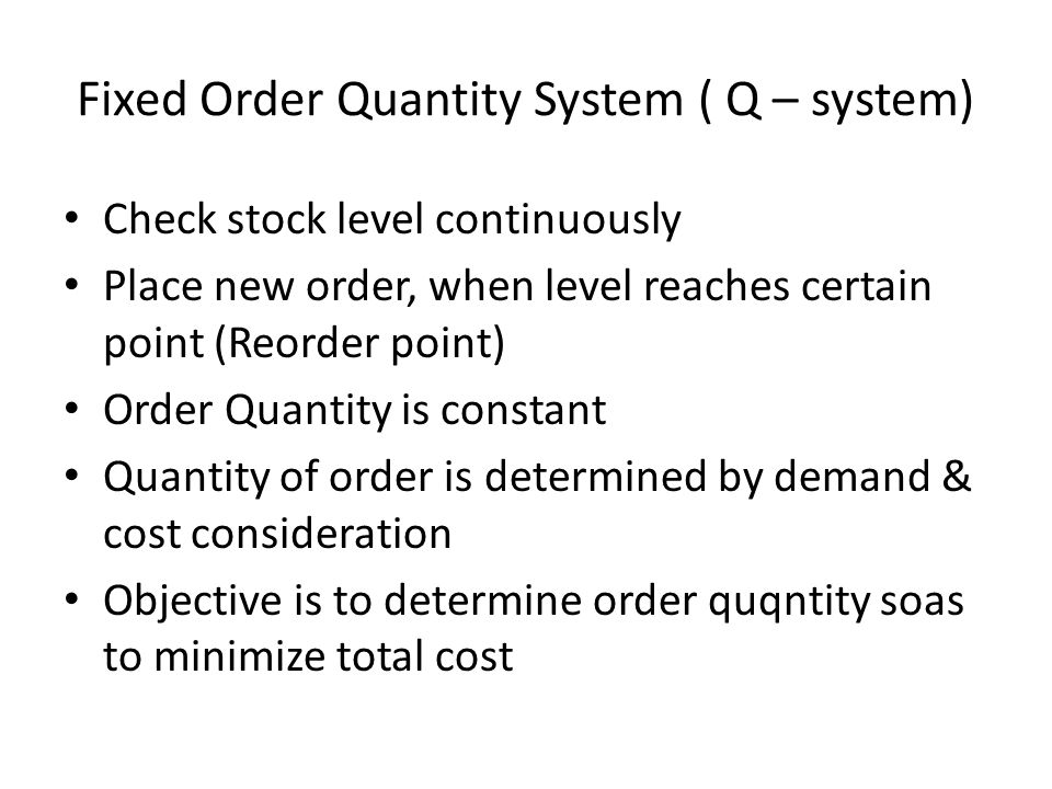 Fixed Order Quantity System ( Q – system)