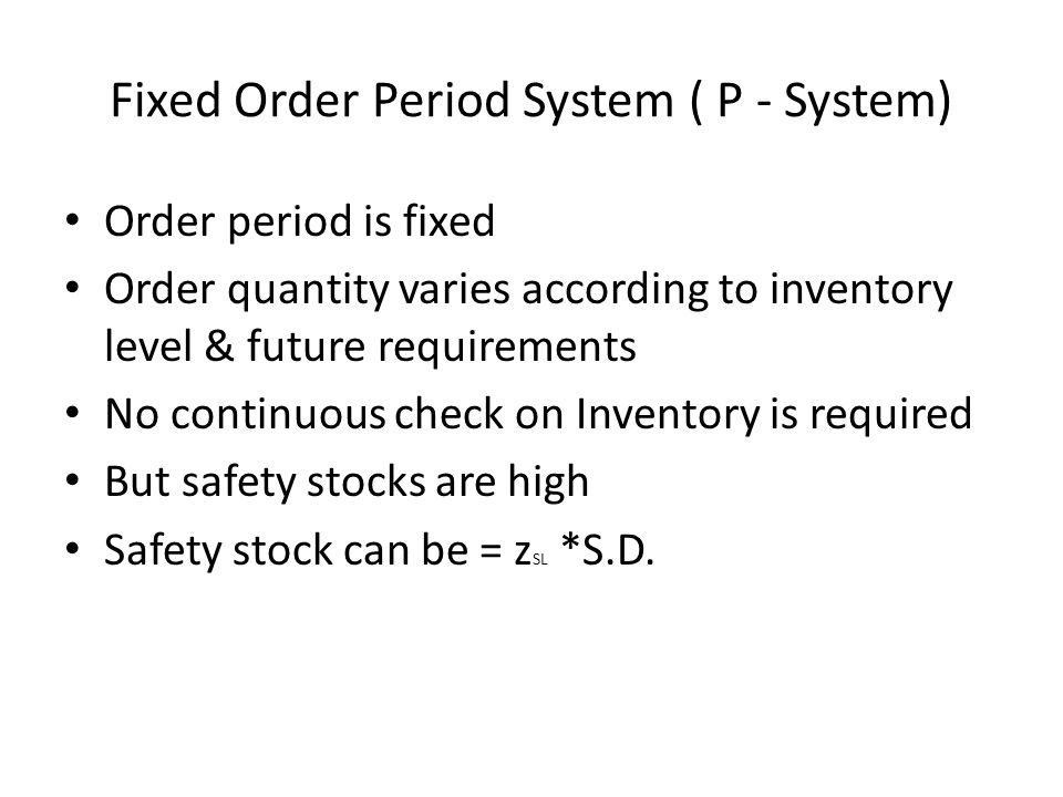 Fixed Order Period System ( P - System)