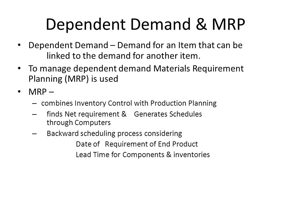 Dependent Demand & MRP Dependent Demand – Demand for an Item that can be linked to the demand for another item.