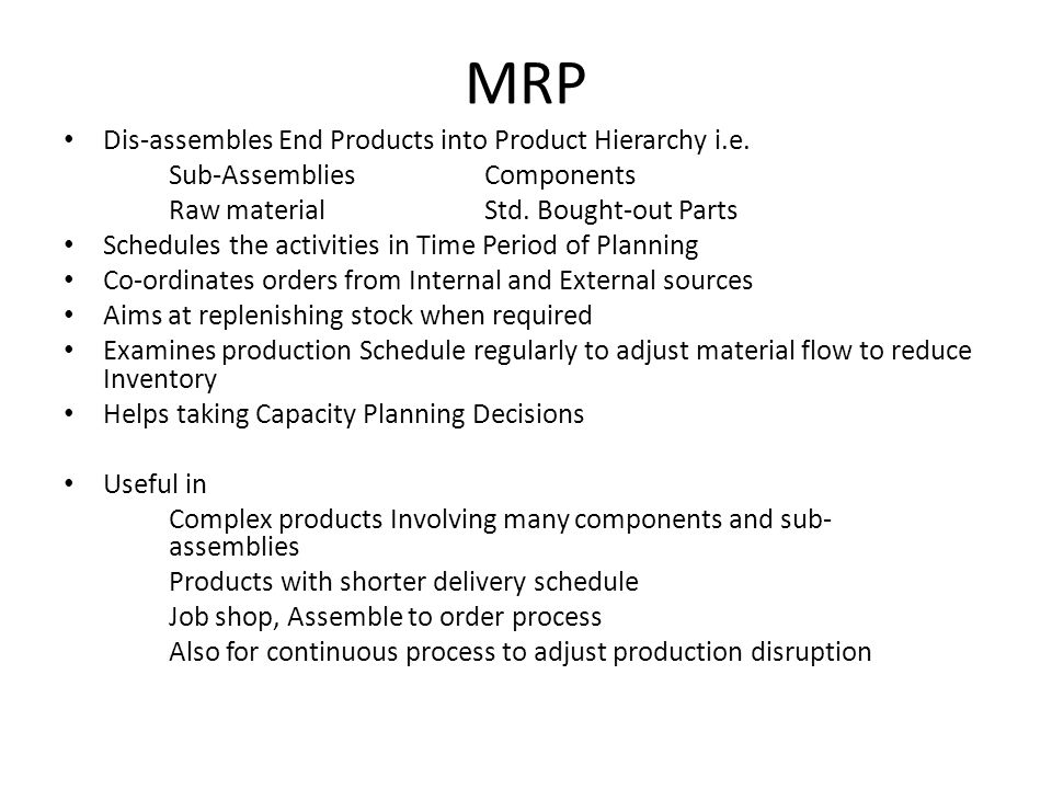 MRP Dis-assembles End Products into Product Hierarchy i.e.