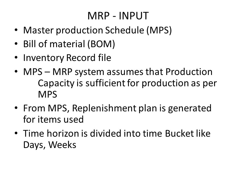MRP - INPUT Master production Schedule (MPS) Bill of material (BOM)