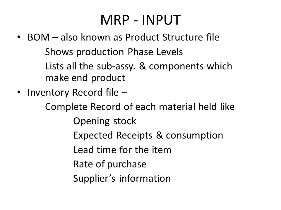 MRP - INPUT BOM – also known as Product Structure file