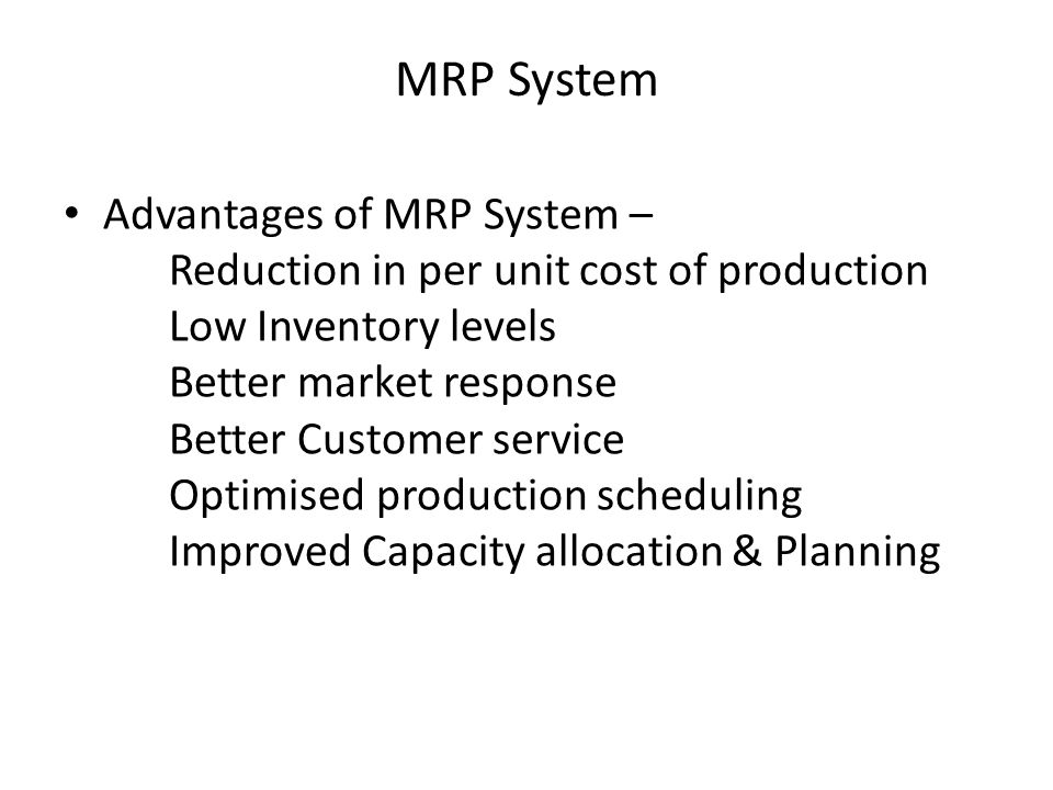 MRP System Advantages of MRP System –